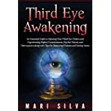 Third Eye Awakening: An Essential Guide to Opening Your Third Eye Chakra and Experiencing Higher Consciousness, Psychic Visio