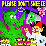 "Childrens book:""PLEASE DON'T SNEEZE""(Picture Book)Preschool Book(Ages 3-5)Kid Book(Bedtime Story)Beginner readers(early reader:level-1)values(Explore the ... kids, Safety, kid health (BOOKS FOR KIDS)"