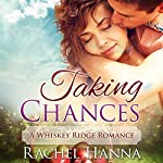 Taking Chances: A Whiskey Ridge Romance | Rachel Hanna