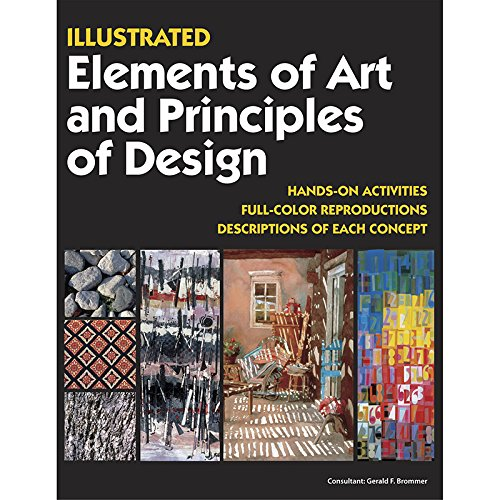 Illustrated Elements of Art and Principles of Design: Hands on Activities, Full-Color Reproductions, Descriptions of Each Concept (Collage Techniques A Guide For Artists And Illustrators)