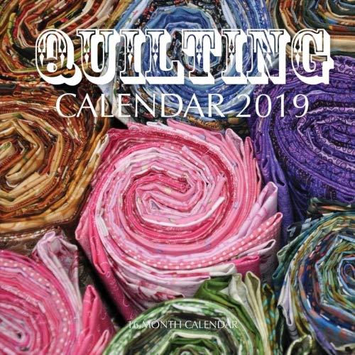 Quilting Calendar 2019: 16 Month Calendar