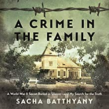 A Crime in the Family: A World War II Secret Buried in Silence - and My Search for the Truth Audiobook by Sacha Batthyany Narrated by Christopher Oxford