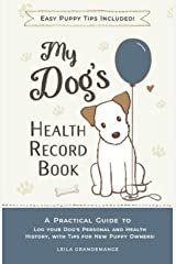 My Dog's Health Record Book: A Practical Guide to Log Your Dog's Personal and Health History, With Tips For New Puppy Owners! (New Puppy Series) Paperback