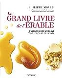 Le Grand Livre de l'érable: Cuisiner avec l'érable tous les jours de l'année