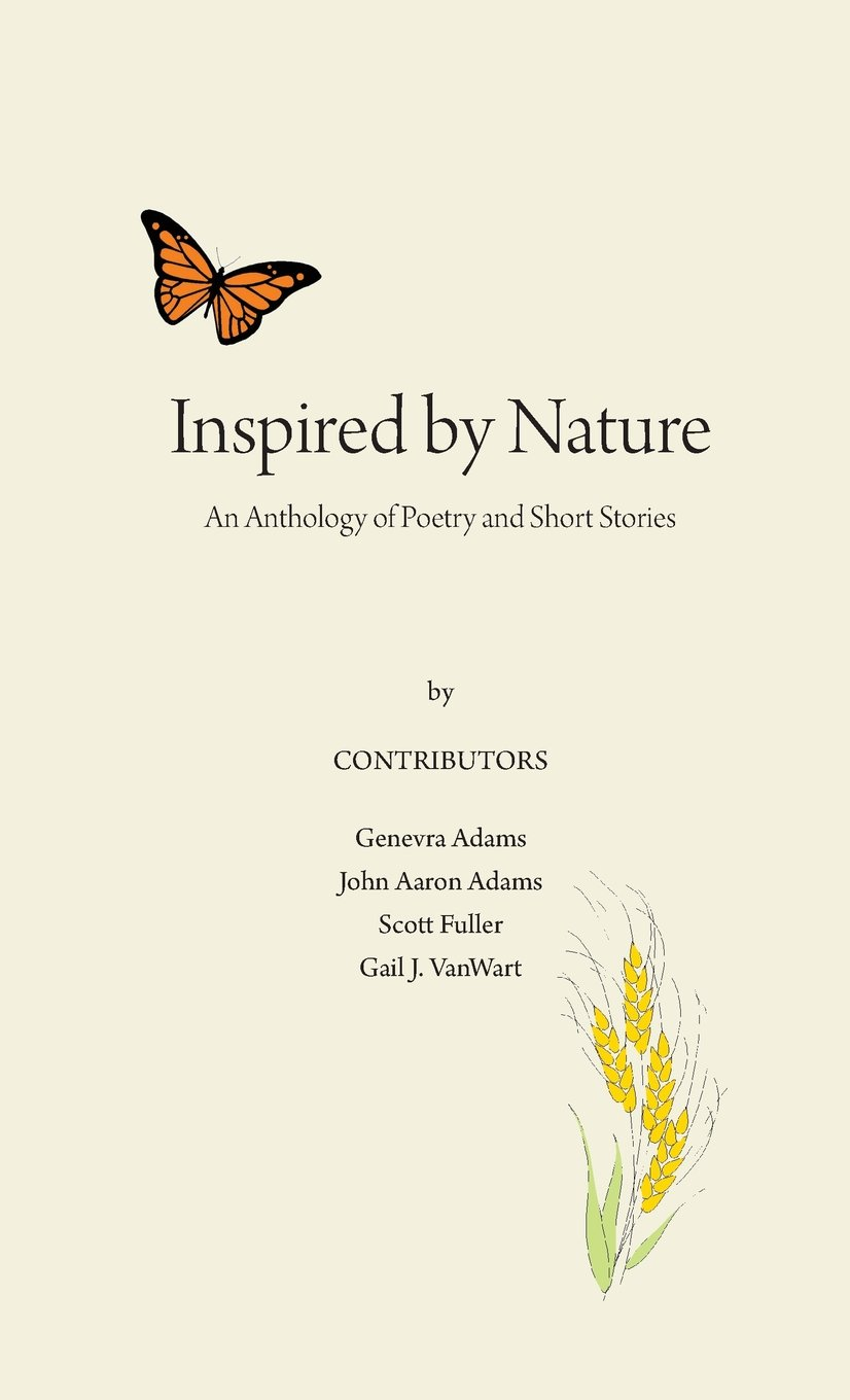 Inspired By Nature An Anthology Of Poetry And Short Stories Vanwart Gail J Fuller Scott Adams Genevra 9780984820696 Amazon Com Books Poems about the beauty of mother nature. anthology of poetry and short stories