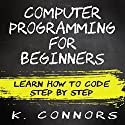 Computer Programming for Beginners: Learn How to Code Step by Step Audiobook by K. Connors Narrated by Stephen Strader - The Voice Ranger