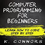 Computer Programming for Beginners: Learn How to Code Step by Step | K. Connors