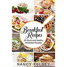 Breakfast Recipes: 50 Quick and Healthy Breakfast Recipes (Quick & Easy Breakfast Recipes, Delicious Breakfast, Everyday Recipes)
