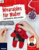 Der kleine Hacker: Wearables für Maker. Experimentieren, nähen, gestalten. Steige ein in die Welt der Wearables und schaffe deine eigenen Unikate.