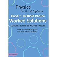 Physics for the IB Diploma Paper 1 Multiple Choice Worked Solutions: Complete for the 2016-2022 syllabus. PLUS a…