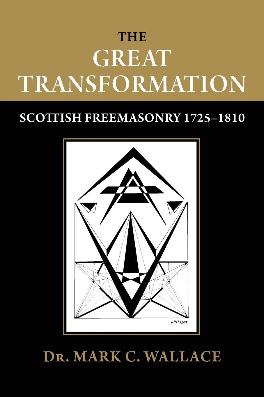Read Online The Great Transformation: Scottish Freemasonry 1725-1810 pdf