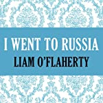 I Went to Russia | Liam O'Flaherty