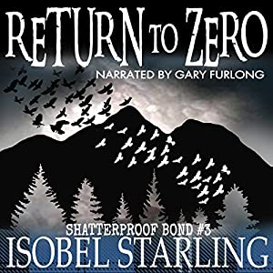 Audio Book Review: Return to Zero (Shatterproof Bond #3) by Isobel Starling (Author) & Gary Furlong (Narrator)