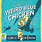 The Case of the Weird Blue Chicken: The Next Misadventure   Doreen Cronin
