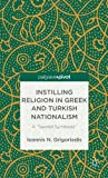 Instilling Religion in Greek and Turkish Nationalism : A Sacred Synthesis, Grigoriadis, Ioannis N., 1137301198
