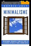 Minimalisme: Désencombrez, Organisez et simplifiez votre vie à la maison, au travail et dans le monde digital