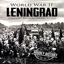World War II Leningrad: A History from Beginning to End Audiobook by Hourly History Narrated by Stephen Paul Aulridge Jr.