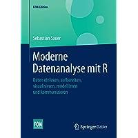 Moderne Datenanalyse mit R: Daten einlesen, aufbereiten, visualisieren, modellieren und kommunizieren