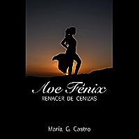 AVE FÉNIX : RENACER DE CENIZAS (Spanish Edition)