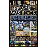 When the World Was Black, Part One: The Untold History of the World's First Civilizations Prehistoric Culture