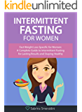 Intermittent Fasting for Women: Fast Weight Loss Specific for Women: A Complete Guide to Intermittent Fasting for Lasting Results and Staying Healthy