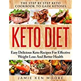 Keto Diet: The Step By Step Keto Cookbook To Gain Ketosis: Keto Cookbook: Ketogenic Diet For Weight Loss: Keto Diet: The Step By Step Keto Cookbook