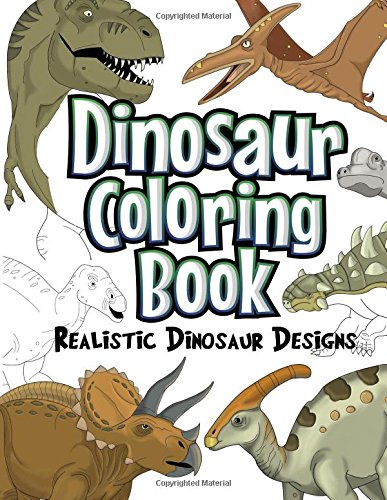 Dinosaur Coloring Book: Realistic Dinosaur Designs For Boys and Girls Aged 6-12 ()