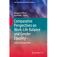 Comparative Perspectives on Work-Life Balance and Gender Equality: Fathers on Leave Alone (Life Course Research and Social Policies Book 6)