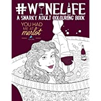 Wine Life: A Snarky Adult Colouring Book: A Unique & Funny Antistress Coloring Gift for Wine Lovers: You Had Me At Merlot: Modern Lettering & Calligraphy Premium Cover Design