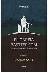 Filosofia Bastter.com 2020 - Atualizado: Vida, Trabalho e Tranquilidade Financeira eBook Kindle