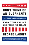 The All New Don't Think of an Elephant: Know Your Values and Frame the Debate