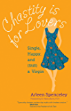 Chastity Is for Lovers: Single, Happy, and (Still) a Virgin