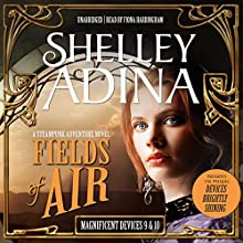 Fields of Air: A Steampunk Adventure Novel, plus Bonus 3-Hour Prequel Devices Brightly Shining Audiobook by Shelley Adina Narrated by Fiona Hardingham