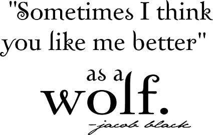 Sometimes I think you like me better as a wolf  jacob black Vinyl wall art  Inspirational quotes and saying home decor decal sticker