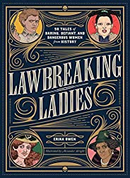 Lawbreaking Ladies: 50 Tales of Daring, Defiant, and Dangerous Women from History (English Edition)