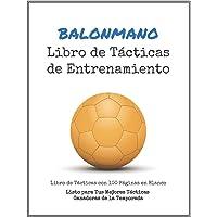 Libro de Tácticas de Entrenamiento de Balonmano: 100 Plantillas en Blanco para tus Tácticas Ganadoras, Ejercicios y…