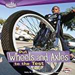 Put Wheels and Axles to the Test | Roseann Feldmann,Sally M. Walker