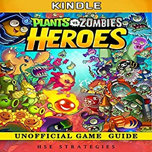 Plants vs Zombies Heroes Kindle Unofficial Game Guide Audiobook