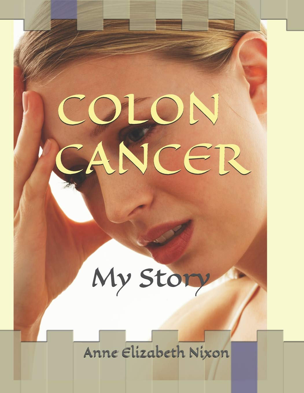 Colon Cancer My Story Nixon Anne Elizabeth 9781983042485 Amazon Com Books