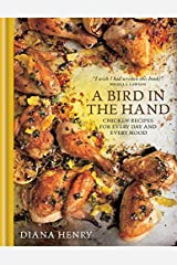 A Bird in the Hand: Chicken recipes for every day and every mood Hardcover