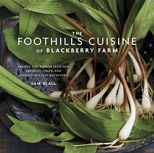 The Foothills Cuisine of Blackberry Farm: Recipes and Wisdom from Our Artisans, Chefs, and Smoky Mountain Ancestors ()
