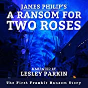 A Ransom for Two Roses: The Frankie Ransom Series, Book 1 | James Philip