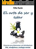 El arte de ser y estar: Conecta con el bienestar y la felicidad con PNL, mindfulness y ecología mental (Spanish Edition)