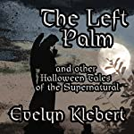 The Left Palm: And Other Halloween Tales of the Supernatural | Evelyn Klebert