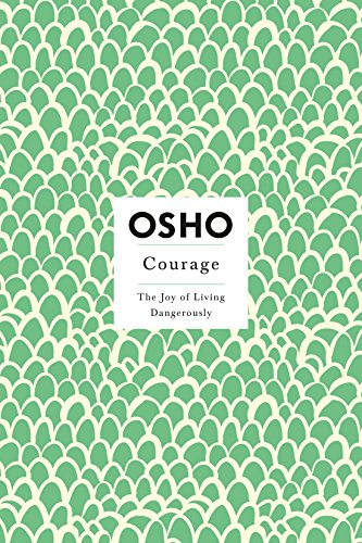 ecbcd8f6b6fc Courage  The Joy of Living Dangerously (Osho Insights for a New Way ...