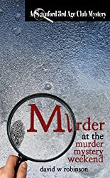 Murder at the Murder Mystery Weekend (#5 - Sanford Third Age Club Mystery)