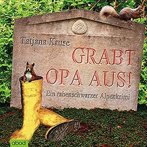Grabt Opa aus! Ein rabenschwarzer Alpenkrimi Hörbuch