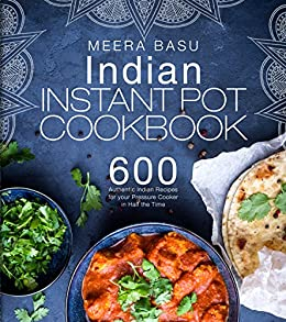 Indian instant pot cookbook 600 authentic indian recipes for your indian instant pot cookbook 600 authentic indian recipes for your pressure cooker in half the forumfinder Images