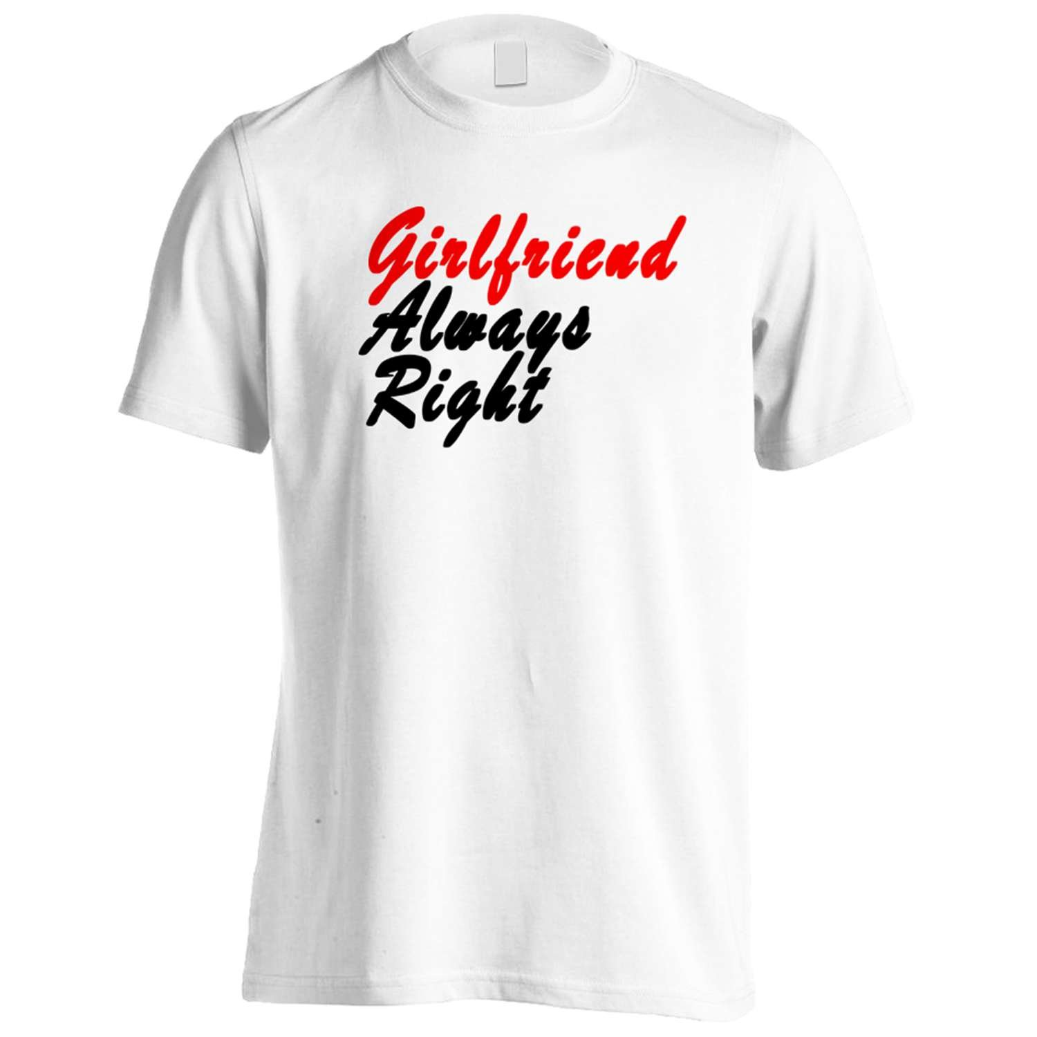 Girlfirend Always Right Anymore Funny Novelty New Men's T-Shirt Tee f90m