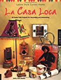 La Casa Loca: Latino Style Comes Home: 45 Funky Craft Projects for Decorating and Entertaining